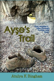 Ayse's Trail, a novel of one woman's hike through Turkey and time.